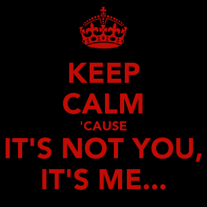 keep-calm-cause-it-s-not-you-it-s-me